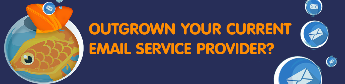 Outgrown your current email service provider?
