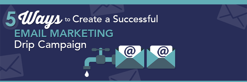 Webinar: 5 Ways to Create a Successful Email Marketing Drip Campaign